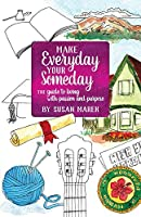 Make Everyday Your Someday: The Guide to Living with Passion and Purpose
