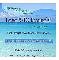Listen & Get Motivated-Until You Lose 5-10 Pounds!