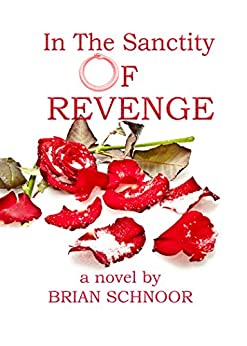 In The Sanctity of Revenge by [Schnoor, Brian]