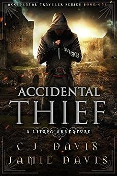 Accidental Thief: Book One in the LitRPG Accidental Traveler Adventure by [Davis, Jamie, Davis, C.J.]