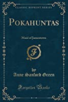 Pokahuntas: Maid of Jamestown (Classic Reprint)