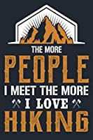 """THE MORE PEOPLE I MEET THE MORE I LOVE HIKING: Great Hiking Gift, Hiking Gifts,Trail Log Book, Hiker's Journal, 6"""" x 9"""" Travel Size Hiking Planner"""