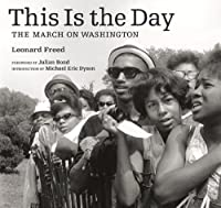 This Is the Day: The March on Washington by Leonard Freed Michael Eric Dyson(2013-02-05)