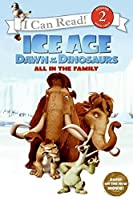 Ice Age: Dawn of the Dinosaurs: All in the Family (I Can Read Level 2)