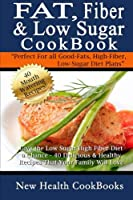 Fat, Fiber & Low Sugar Cookbook: Give the Low Sugar High Fiber Diet a Chance - 40 Delicious & Healthy Recipes That Your Family Will Love