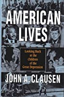 AMERICAN LIVES LOOKING BACK AT THE CHILDREN OF THE GREAT DEPRESSION