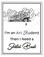 "I'm an Art Student then I Need a Sketch Book: Large Notebook for Drawing, Doodling or Sketching, Premium Exclusive design - 140 Pages, 8.5"" x 11"""