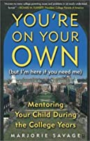 You're On Your Own (But I'm Here if You Need Me) : Mentoring Your Child During the College Years (Fireside Books (Fireside)) [並行輸入品]