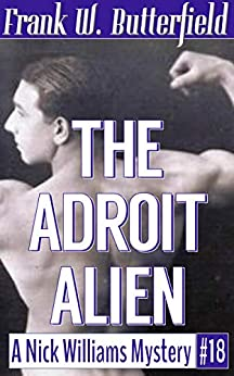 The Adroit Alien (A Nick Williams Mystery Book 18) by [Butterfield, Frank W.]