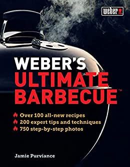 Weber's Ultimate Barbecue: Over 100 all-new recipes; 200 expert tips and techniques; 750 step-by-step photos by [Purviance, Jamie]