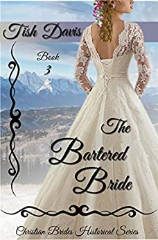 The Bartered Bride: Christian Brides Historical Series by [Davis, Tish]