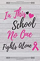 In This School No One Fights Alone: Breast Cancer Journal To Write in For Women, Breast Cancer Blank Line Diary, Fellow Teacher Co-Worker Fighting Breast Cancer Notebook, Breast Cancer Treatment Patient Gift - 6x9 - 100 Lined Journal Pages