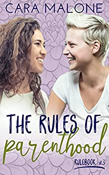 The Rules of Parenthood: A Lesbian Romance (Rulebook Book 3) by [Malone, Cara]