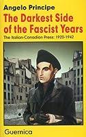 The Darkest Side of the Fascist Years: The Italian-Canadian Press, 1920-1942 (Essay Series, 40)