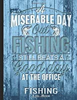 Fishing Journal Complete Fisherman's Log Book: Fishing Day Records Details of Fish Trip, Including Date, Time, Location, Weather Conditions, Tide and Moon Phases