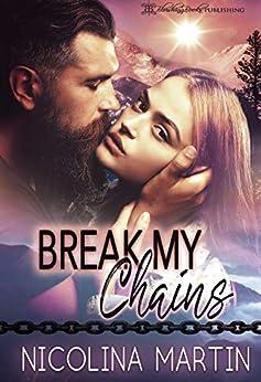 Break My Chains by [Martin, Nicolina]