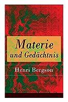 Materie und Gedaechtnis: Eine Abhandlung ueber die Beziehung zwischen Koerper und Geist