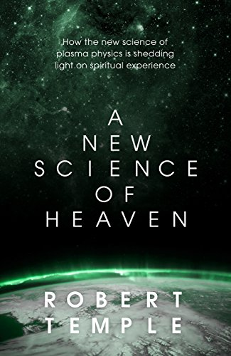 A New Science of Heaven: How a plasma world of the spirit can  be demonstrated by modern science (English Edition)