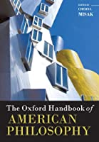 The Oxford Handbook of American Philosophy (Oxford Handbooks)