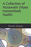 A Collection of Mutawatir (Mass transmitted) Hadith: Most Authentic 322 Hadiths by Number of Narrators