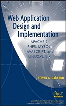 [Gabarro, Steven A.]のWeb Application Design and Implementation: Apache 2, PHP5, MySQL, JavaScript, and Linux/UNIX (Quantitative Software Engineering Series)