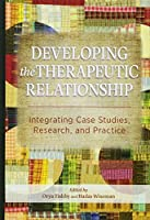 Developing the Therapeutic Relationship: Integrating Case Studies, Research, and Practice (American Psychological Associa)