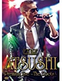 EXILE ATSUSHI Premium Live ~The Roots~ [DVD]