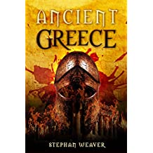 Ancient Greece: From Beginning To End (Greek History - Ancient Greek - Aristotle - Socrates - Greece History - Plato - Alexander The Great - Macedonian ... Civilizations From Beginning To End Book 3)