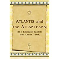 Atlantis and the Atlanteans: The Emerald Tablets and Other Texts
