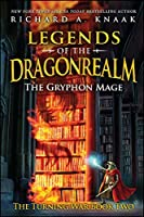 Legends of the Dragonrealm: The Gryphon Mage (The Turning War Book Two) (Legends of the Dragonrealm: Turning War)