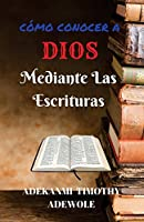 Como conocer a Dios mediante las escrituras / How to know God through the scriptures: Un manual de estudio bíblico / A Bible Study Manual