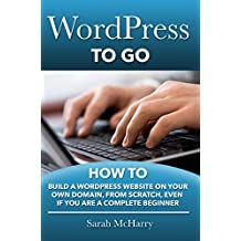 WordPress To Go - How To Build A WordPress Website On Your Own Domain, From Scratch, Even If You Are A Complete Beginner