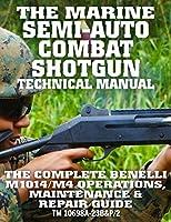 The Marine Semi-Auto Combat Shotgun Technical Manual: The Complete Benelli M1014/M4 Operations, Maintenance & Repair Guide - Full Size Edition (TM 10698A-23B&P/2) (Carlile Military Library)