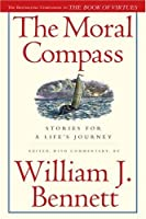 The Moral Compass: Stories for a Life's Journey by William J. Bennett(2008-07-01)