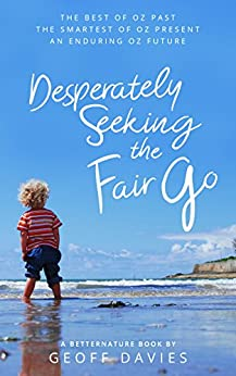 Desperately Seeking the Fair Go: The best of Oz past, the smartest of Oz present, an enduring Oz future (Seventh Generation Book 5) by [Davies, Geoff]