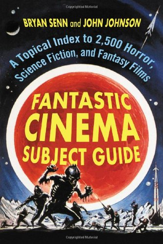 Download Fantastic Cinema Subject Guide: A Topical Index to 2,500 Horror, Science Fiction, and Fantasy Films 0786437669