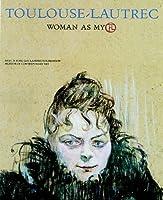 Toulouse-Lautrec: Woman As Myth