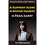 A Slippery Slope in Military Academy: A Frail Cadet (Forced to Work in Girls' Uniform) (English Edition)