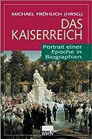 Das Kaiserreich: Portraet einer Epoche in Biographien