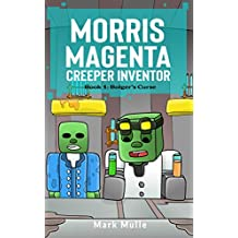 Morris Magenta: Creeper Inventor (Book 1): Bolger's Curse (An Unofficial Minecraft Book for Kids Ages 9 - 12 (Preteen)
