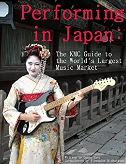 [Levi, Duane]のPerforming in Japan: The KMC Guide to the World's Largest Music Market (English Edition)