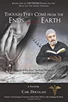Though They Come from the Ends of the Earth: A Novel of the Iran Nuclear Weapons Interdiction Project (Trojan Horse in the Belly of the Beast Trilogy)
