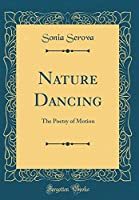 Nature Dancing: The Poetry of Motion (Classic Reprint)