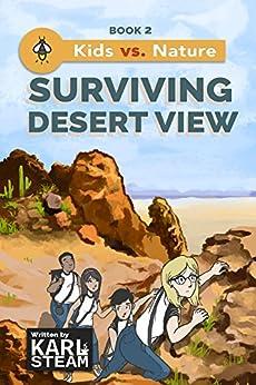 Surviving Desert View (Kids vs. Nature Book 2) by [Steam, Karl]