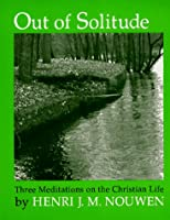 Out of Solitude; Three Meditations on the Christian Life,