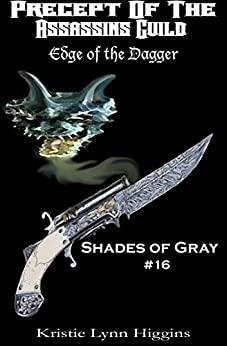 #16 Shades of Gray: Precept Of The Assassins Guild: Edge Of The Dagger (SOG- Science Fiction Action Adventure Mystery Serial Series) by [Higgins, Kristie Lynn]