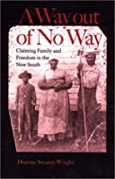 A Way Out of No Way: Claiming Family and Freedom in the New South (The American South Series)