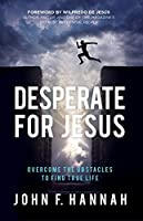 Desperate for Jesus: Overcome the Obstacles to Find True Life [並行輸入品]