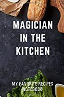 My Favorite Recipes Notebook Magician in the Kitchen: Blank Recipe Notebook Gift for Bakers and Cooks (Blank Recipe Books with Spirit)