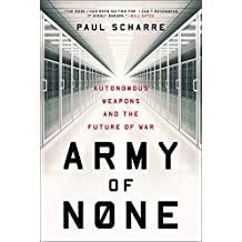 Army of None – Autonomous Weapons and the Future of War